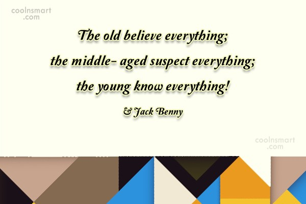 Age Quote: The old believe everything; the middle- aged...