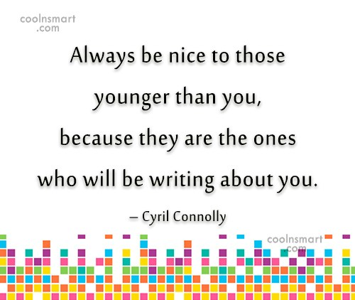 Age Quote: Always be nice to those younger than...