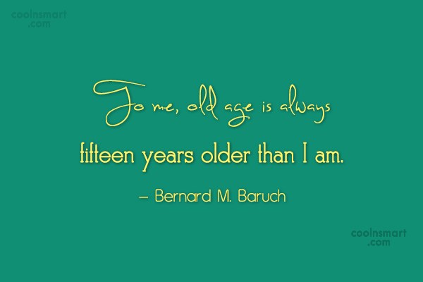 Age Quote: To me, old age is always fifteen...