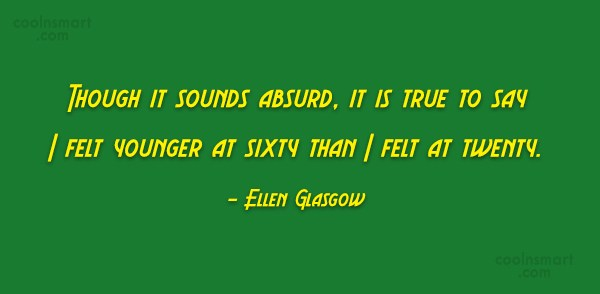 Age Quote: Though it sounds absurd, it is true...