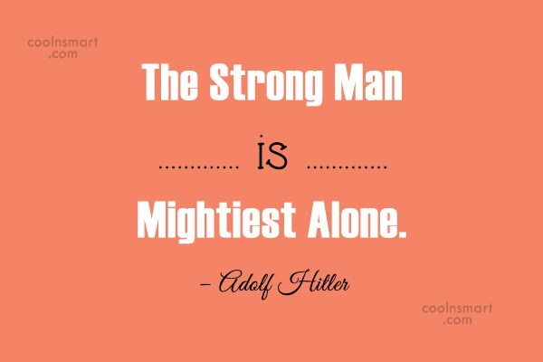 Quote: The Strong Man is Mightiest Alone. –...