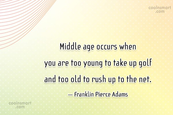 Age Quote: Middle age occurs when you are too...