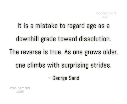 Quote: It is a mistake to regard age...