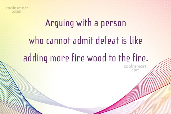 Quote: Arguing with a person who cannot admit...