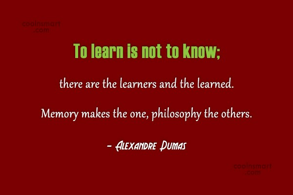 Learning Quote: To learn is not to know; there...