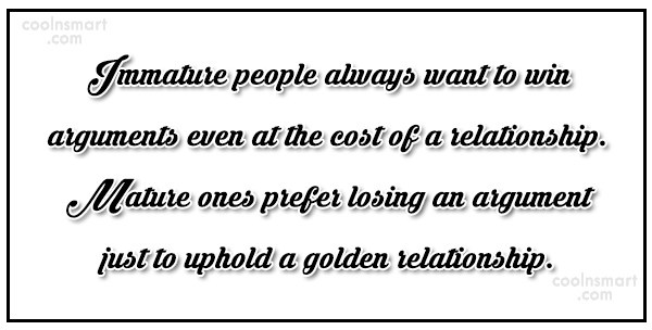 Maturity Quote: Immature people always want to win arguments...