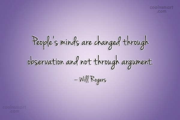 Change Quote: People's minds are changed through observation and...