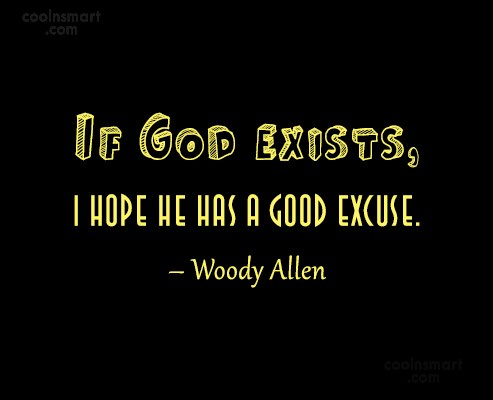 Quote: If God exists, I hope he has...