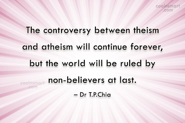 Atheism Quote: The controversy between theism and atheism will...