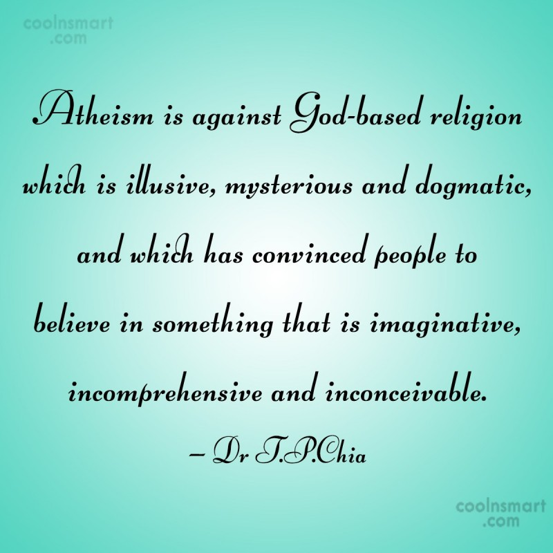 Quote: Atheism is against God-based religion which is...