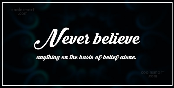 Belief Quote: Never believe anything on the basis of...