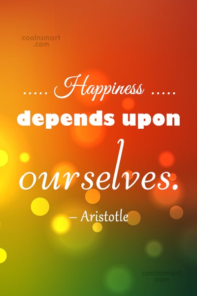 Happiness Quote: Happiness depends upon ourselves. – Aristotle