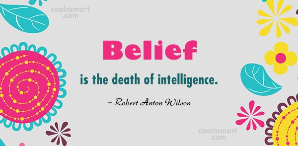 Atheism Quote: Belief is the death of intelligence. –...