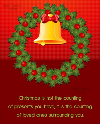 Christmas Quote: Christmas is not the counting of presents...