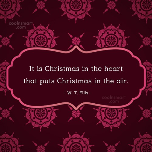 Christmas Quote: It is Christmas in the heart that...