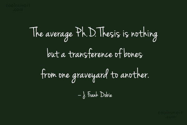 College Quote: The average Ph.D. Thesis is nothing but...
