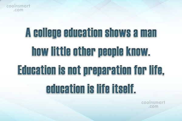 College Quote: A college education shows a man how...