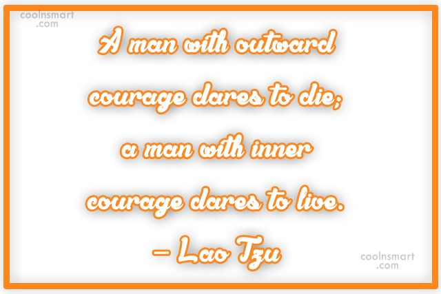 Courage Quote: A man with outward courage dares to...