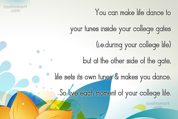 College Quote: You can make life dance to your...