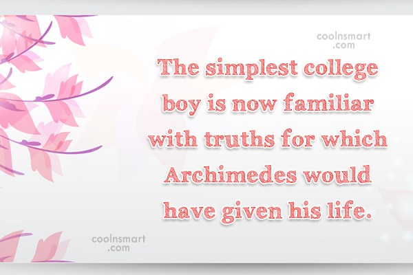 College Quote: The simplest college boy is now familiar...