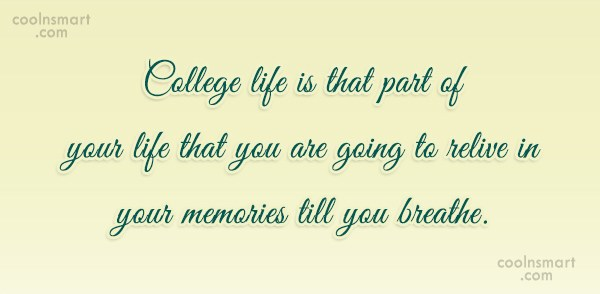College Quote: College life is that part of your...