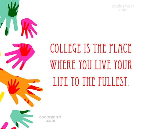 College Quote: College Is The Place Where You Live.