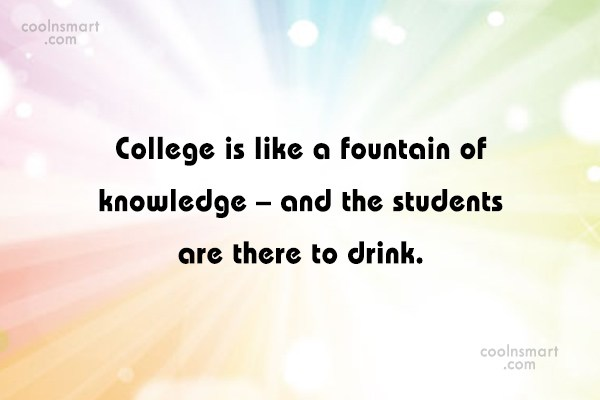 College Quote: College is like a fountain of knowledge...