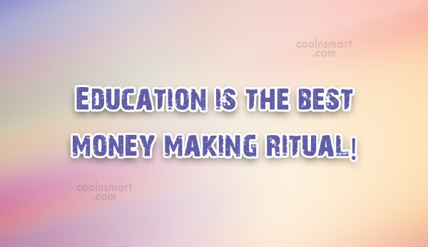 College Quote: Education is the best money making ritual!