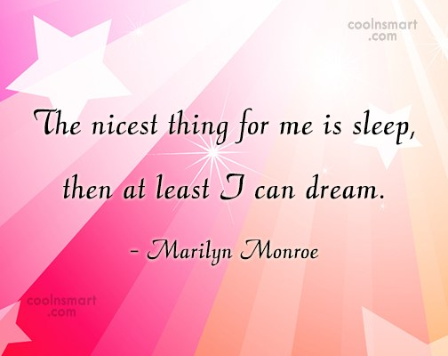 Quote: The nicest thing for me is sleep,...