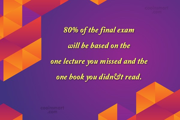 College Quote: 80% of the final exam will be...