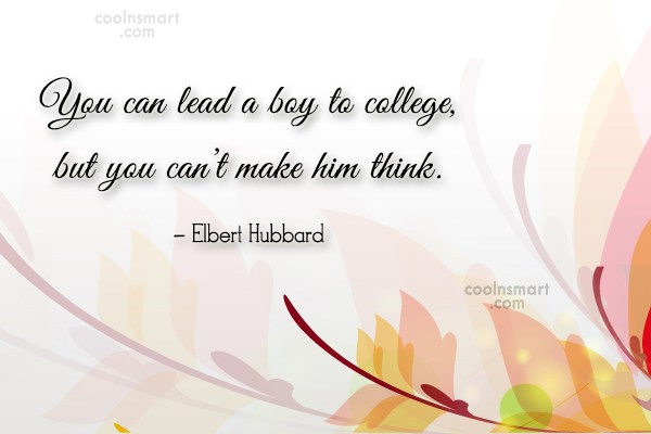 College Quote: You can lead a boy to college,...