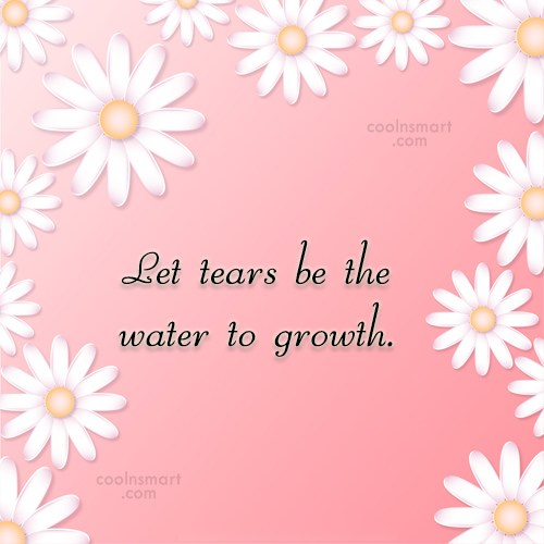 Crying Quote: Let tears be the water to growth.