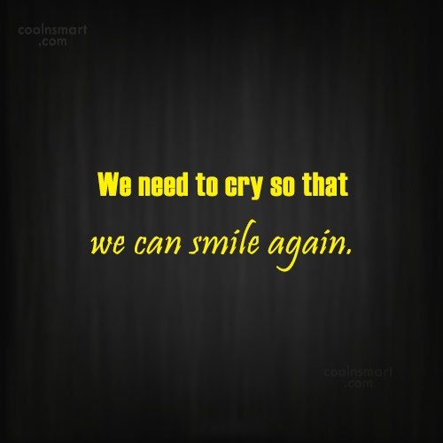 Crying Quote: We need to cry so that we...