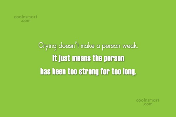 Crying Quote: Crying doesn't make a person weak. It...