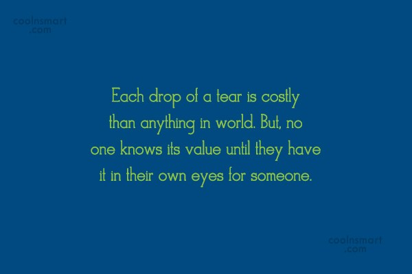 Crying Quote: Each drop of a tear is costly...
