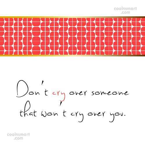 Crying Quote: Don't cry over someone that won't cry...