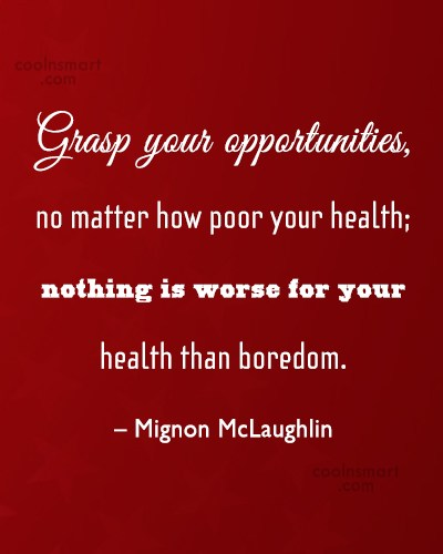 Boredom Quote: Grasp your opportunities, no matter how poor...