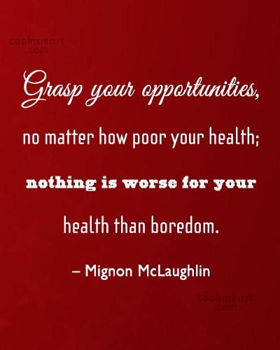Quote: Grasp your opportunities, no matter how poor...