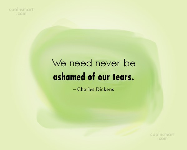 Quote: We need never be ashamed of our...
