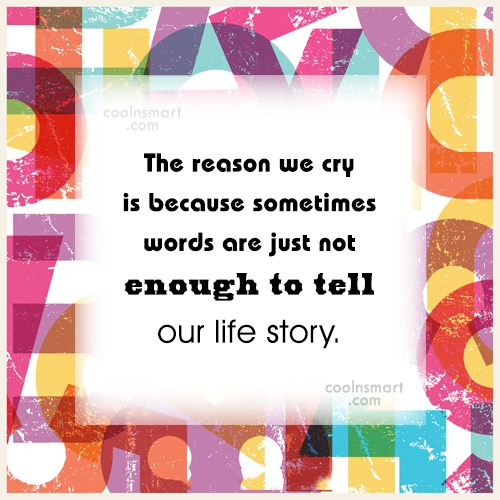 Quote: The reason we cry is because sometimes...