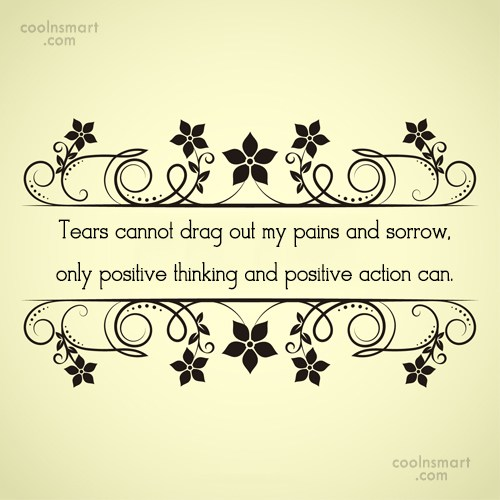 Positive Quote: Tears cannot drag out my pains and...