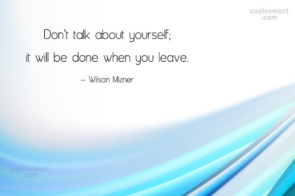 Hypocrisy Quote: Don't talk about yourself; it will be...