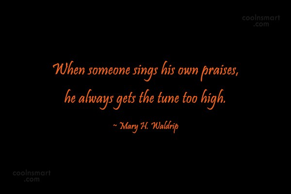 Ego Quote: When someone sings his own praises, he...
