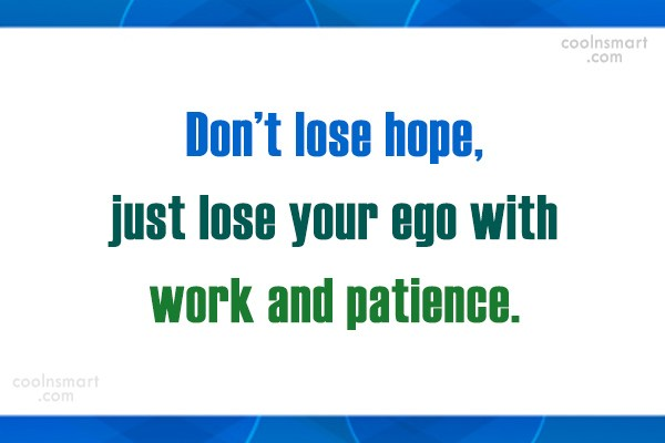 Patience Quote: Don't lose hope, just lose your ego...