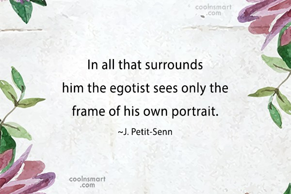 Ego Quote: In all that surrounds him the egotist...