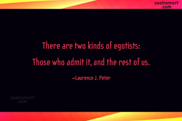 Ego Quote: There are two kinds of egotists: Those...