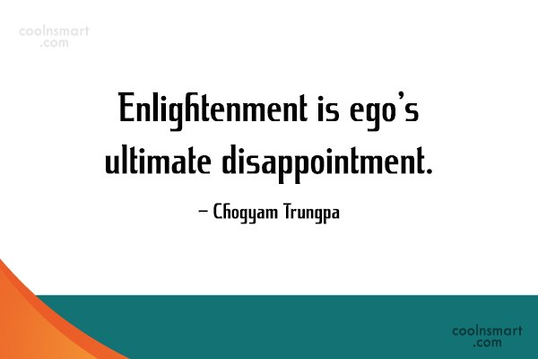 Disappointment Quote: Enlightenment is ego's ultimate disappointment. – Chogyam...