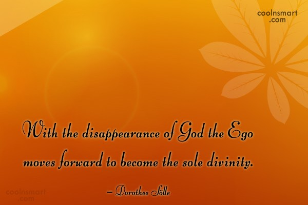 Ego Quote: With the disappearance of God the Ego...