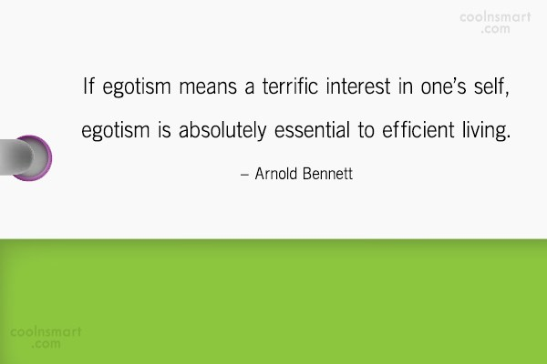 Ego Quote: If egotism means a terrific interest in...