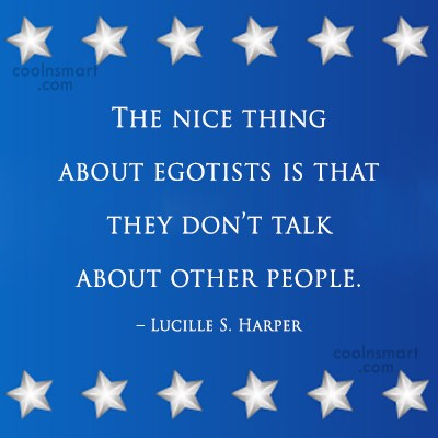 Ego Quote: The nice thing about egotists is that...